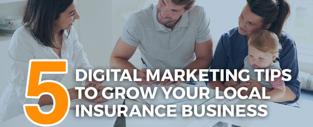 5 Digital Marketing Tips to Grow Your Local Insurance Business