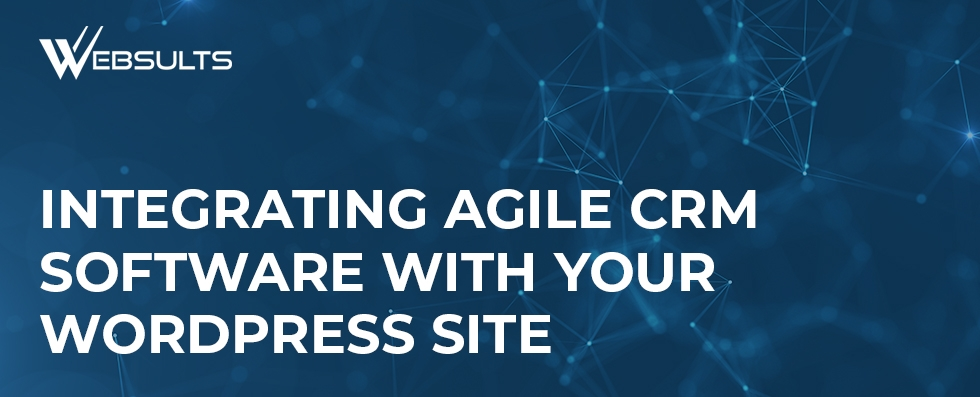 Integrating Agile CRM Software With Your WordPress Site